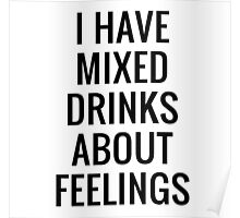 I HAVE MIXED DRINKS ABOUT FEELINGS   QUOTES TEXT PRINT T-Shirt Poster