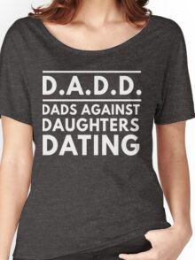 DADD Dads against daughters dating Women's Relaxed Fit T-Shirt