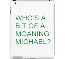 Who's a bit of a Moaning Michael? iPad Case/Skin