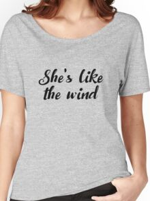 Dirty Dancing - She's like the wind Women's Relaxed Fit T-Shirt