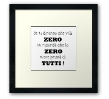 Se ti diranno che vali zero tu ricordati che lo zero viene prima di tutti! Framed Print