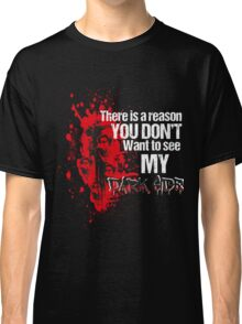 You Don't Want To See My Dark Side Classic T-Shirt