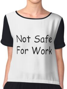 Not Safe For Work Chiffon Top