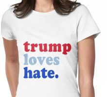 Trump Loves Hate Womens Fitted T-Shirt