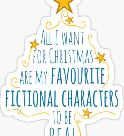 all I want for christmas are my favourite fictional characters to be real #2 Sticker