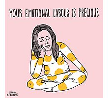 Your Emotional Labour is Precious Photographic Print
