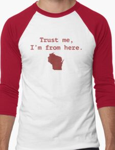 Trust me.  I'm from Wisconsin Men's Baseball ¾ T-Shirt