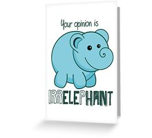 Your Opinion Is Irrelephant Greeting Card