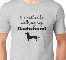 I'd rather be walking my Dachshund Unisex T-Shirt