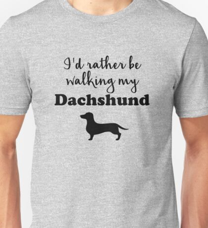I'd rather be walking my Dachshund Unisex T-Shirt