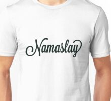 Namaste Namaslay I Recognize Your Slay. Slay Girl.  Unisex T-Shirt