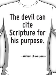 The devil can cite Scripture for his purpose. T-Shirt