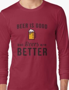 Beer is good but beers are better Long Sleeve T-Shirt