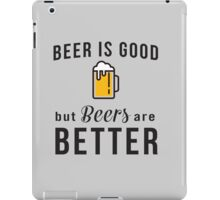 Beer is good but beers are better iPad Case/Skin