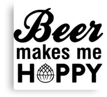 Beer makes me hoppy Canvas Print
