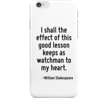 I shall the effect of this good lesson keeps as watchman to my heart. iPhone Case/Skin