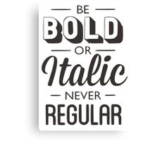 Be bold or italic, but never regular Canvas Print