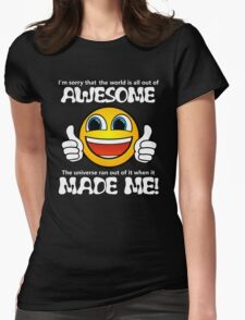 Awesome Made Me ( Sorry ) Womens Fitted T-Shirt