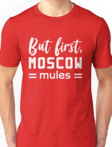 But first moscow mules Unisex T-Shirt