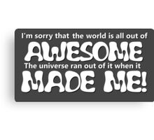 Awesome Made Me ( sorry ) Canvas Print