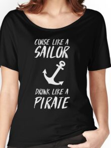 Curse like a sailor. Drink like a pirate Women's Relaxed Fit T-Shirt