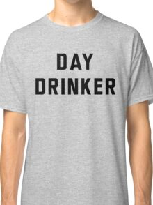 Day Drinker Classic T-Shirt