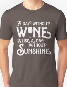 A day without wine is like a day without sunshine Unisex T-Shirt