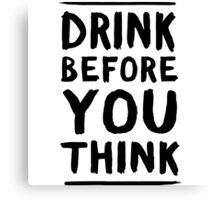 Drink before you think Canvas Print