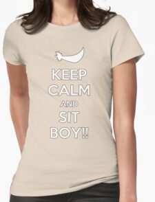 Keep Calm and SIT BOY!! Womens Fitted T-Shirt
