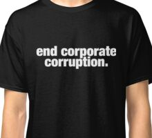 end corporate corruption. Classic T-Shirt