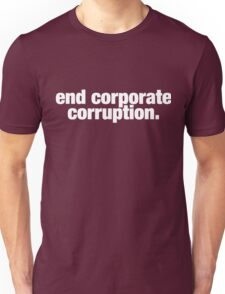 end corporate corruption. Unisex T-Shirt