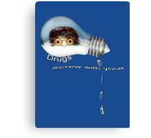 Drugs screw with your mind Canvas Print