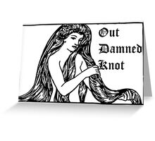 Out Damned Knot-Lady Godiva/Lady MacBeth Greeting Card
