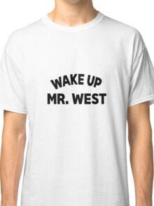 Wake up Mr Classic T-Shirt