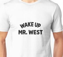 Wake up Mr Unisex T-Shirt