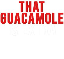 I Know that Guacamole is Extra by mralan