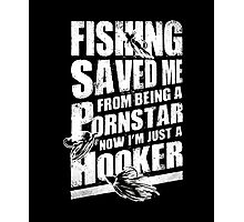 Fishing Saved Me From Being A Pornstar Now I'm Just A Hooker Photographic Print