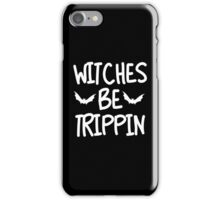 Witches Be Trippin T-Shirt, Funny Halloween Saying Quote Gift For Men Or Women iPhone Case/Skin