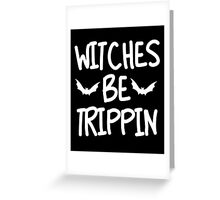 Witches Be Trippin T-Shirt, Funny Halloween Saying Quote Gift For Men Or Women Greeting Card