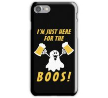 I'mJust Here For The Boos, Funny Hallowen Saying Quote Gift For Men Or Women iPhone Case/Skin