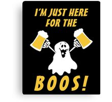 I'mJust Here For The Boos, Funny Hallowen Saying Quote Gift For Men Or Women Canvas Print