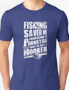 Fishing Saved Me From Being A Pornstar Now I'm Just A Hooker Unisex T-Shirt