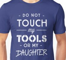 Do not touch my tools or my daughter Unisex T-Shirt