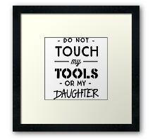 Do not touch my tools or my daughter Framed Print