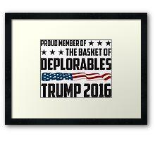 Proud Member Of The Basket of Deplorables Trump 2016 Framed Print