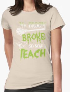 Broom Broke So Now I Teach, Funny Halloween Saying Quote Gift For Teacher Womens Fitted T-Shirt
