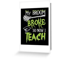 Broom Broke So Now I Teach, Funny Halloween Saying Quote Gift For Teacher Greeting Card
