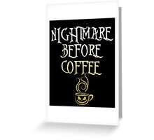 Nightmare Before Coffee, Funny Halloween Saying Quote Gift For Coffee Lovers Men Or Women Greeting Card