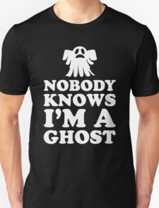 Nobody Knows I'm A Ghost, Funny Halloween Saying Quote Gift For Men And Women Unisex T-Shirt