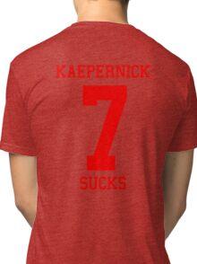 KAEPERNICK SUCKS - ALTERNATE Tri-blend T-Shirt